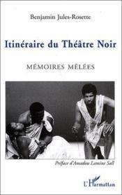Itinéraire du théâtre noir ; mémoires mêlées - Couverture - Format classique