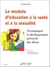 Le module d'éducation à la santé et à la sexualité ; accompagner le développement personnel des élèves - Couverture - Format classique