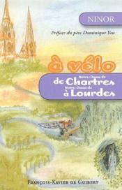 À vélo de Notre-Dame de Chartres à Notre-Dame de Lourdes - Couverture - Format classique