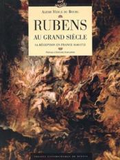 Rubens au grand siècle ; sa réception en France, 1640-1715 - Couverture - Format classique