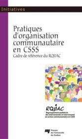 Pratiques d'organisation communautaire en CSSS ; cadre de référence du RQIIAC - Couverture - Format classique