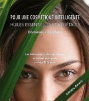 Pour une cosmétique intelligente ; huiles essentielles et vegetales - Couverture - Format classique