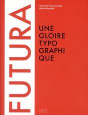 Futura ; une gloire typographique - Couverture - Format classique
