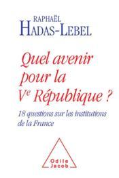 Quel avenir pour la Ve République ? 18 questions sur les institutions de la France - Couverture - Format classique