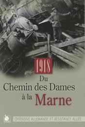 1918 Du Chemin Des Dames A La Marne Offensive Allemande Et Resistance Alliee - Couverture - Format classique