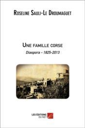 Une famille corse ; diaspora 1825-2013 - Couverture - Format classique