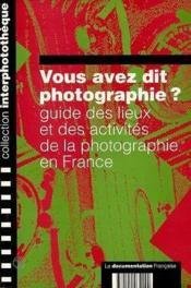 Vous avez dit photographie ? guide des lieux et des activités de la photographie - Couverture - Format classique
