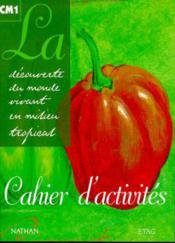 La découverte du monde vivant en milieu tropical ; CM1 ; cahier d'activités - Couverture - Format classique