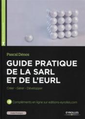 Guide pratique de la sarl et de l'eurl ; créer, gérer, développer - Couverture - Format classique