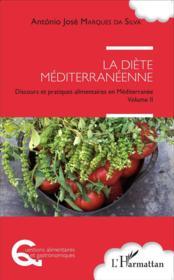 La diete mediterraneenne - discours et pratiques alimentaires en mediterranee volume ii - Couverture - Format classique