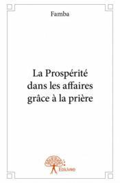La prospérité dans les affaires grâce à la prière - Couverture - Format classique