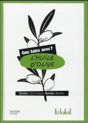 Que faire avec de l'huile d'olive ? - Couverture - Format classique