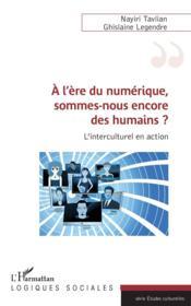 À l'ère du numérique, sommes-nous encore des humains ? l'interculturel en action - Couverture - Format classique