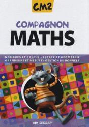 COMPAGNON MATHS ; CM2 ; nombres et calcul, espace et géométrie, grandeurs et mesures, gestion de données - Couverture - Format classique