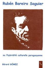 Rubén Bareiro Saguier ; ou l'hybridité culturelle paraguayenne - Couverture - Format classique