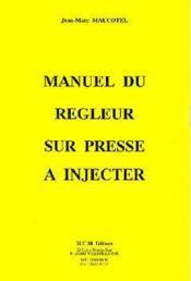 Manuel du regleur sur presse a injecter y compris corrige du chapitre 10 manuel d'auto-controle - Couverture - Format classique