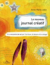 Le nouveau journal créatif ; à la rencontre de soi par l'écriture, le dessin et le collage - Couverture - Format classique