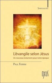 L'évangile selon Jésus ; un nouveau testament pour notre époque - Couverture - Format classique