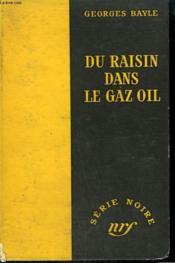 Du Raisin Dans Le Gaz Oil. Collection : Serie Noire Sans Jaquette N° 217 - Couverture - Format classique