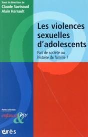 Enfances Et Psy ; Les Violences Sexuelles D'Adolescents ; Fait De Société Ou Histoire De Famille ? - Couverture - Format classique