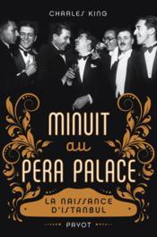 Minuit au Pera Palace ; la naissance d'Istanbul - Couverture - Format classique