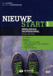 Nieuwe start t.1 ; néerlandais professionnel, niveau de base ; inclus exercices et corrigé, enregistrement des dialogues et exercices, tests de niveau (4e édition) - Couverture - Format classique