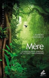 Mère ; l'enseignement spirituel de la forêt amazonienne - Couverture - Format classique