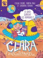 Clara l'extraterrestre ; à quoi servent les humains ? - Couverture - Format classique