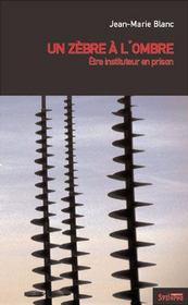 Un zèbre à l'ombre ; être instituteur en prison - Intérieur - Format classique