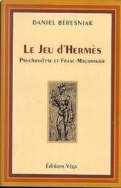 Le jeu d'hermès ; psychanalyse et franc-maçonnerie - Couverture - Format classique