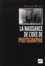 La naissance de l'idée de photographie - Couverture - Format classique