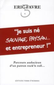 Je suis né sauvage, paysan... et entrepreneur ! - Couverture - Format classique