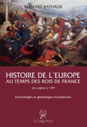 Histoire de l'Europe au temps des rois de France des origines à 1789 ; chronologies et généalogies europeéennes - Couverture - Format classique