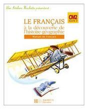 Français ; CM2 ; le français à la découverte de l'histoire-géograhie ; cahier d'exercices - Intérieur - Format classique