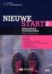 Nieuwe start t.2 ; néerlandais professionnel, niveau intermédiaire ; inclus exercices et corrigé, enregistrements des dialogues et exercices, tests de niveau (4e édition) - Couverture - Format classique
