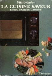 Micro Ondes : La Cuisine Saveur - Plus De 200 Conseils Et Recettes D'Aujourd'Hui Et 4 Menus 3 Etoiles Signes Alain Senderens. - Couverture - Format classique
