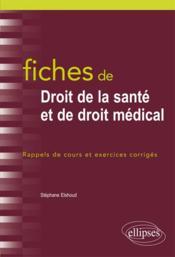 Fiches de droit de la santé et de droit médical ; rappels de cours et exercices corrigés - Couverture - Format classique