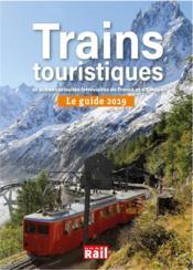 Guide 2019 des trains touristiques ; et autres curiosités ferroviaires de France et d'Europe - Couverture - Format classique
