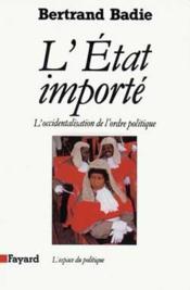 L'Etat importé ; l'occidentalisation de l'ordre politique - Couverture - Format classique