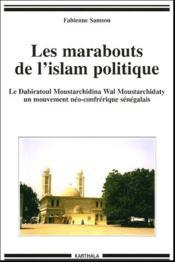 Les marabouts de l'Islam politique ; le Dahiratoul Moustarchidina Wal Moustarchidaty, un mouvement néo-confrérique sénégalais - Couverture - Format classique