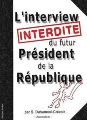 Interview interdite du futur président - Couverture - Format classique