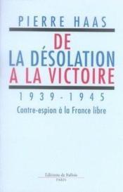 De la désolation à la victoire, 1939-1945 ; contre-espion à la france libre - Couverture - Format classique