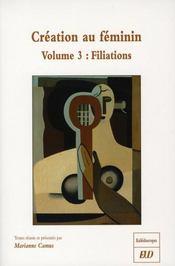 Création au feminin t.3 : filiations - Intérieur - Format classique