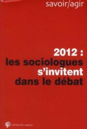 2012 : les sociologues s'invitent dans le débat public - Couverture - Format classique