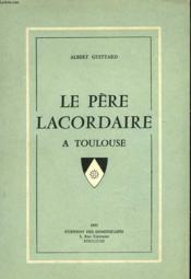 Le Pere Lacordaire A Toulouse. - Couverture - Format classique