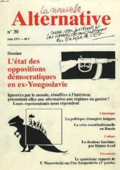 LA NOUVELLE ALTERNATIVE N°30, JUIN 1993. DOSSIER : L'ETAT DES OPPOSITIONS DEMOCRATIQUES EN EX-YOUGOLAVIE / LA POLITIQUE ETRANGERE BULGARE / LA CRISE CONSTITUTIONNELLE EN RUSSIE / LA DOULEUR FANTÔME PAR HANNA KRALL / LE 4e RAPPORT DE T. MAZOWIECKI SUR... - Couverture - Format classique