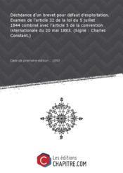 Déchéance d'un brevet pour défaut d'exploitation. Examen de l'article 32 de la loi du 5 juillet 1844 combiné avec l'article 5 de la convention internationale du 20 mai 1883. (Signé : Charles Constant.) [Edition de 1892] - Couverture - Format classique