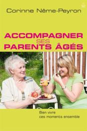 Accompagner ses parents ages - bien vivre ces moments ensemble - Couverture - Format classique