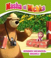 Masha et Michka ; bonnes vacances Michka ! - Couverture - Format classique