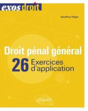 Droit pénal général ; 26 exercices d'applications - Couverture - Format classique